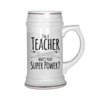 I'm a Teacher What's Your Super Power Beer Stein