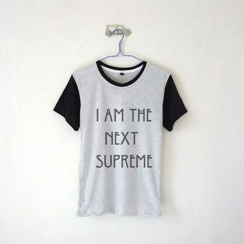I Am The Next Supreme Baseball Tee / Unisex Tshirt / Tumblr Inspired / White, Grey /