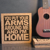 CHRISTINA PERRI - You Put Your Arms Around Me And I'm Home - Song Lyric Art Cork Trivet - Kitchen Decor Foyer Mantle Art