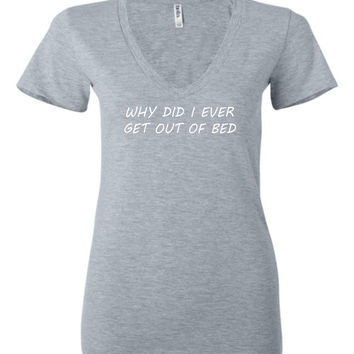 Why Did I Ever Get Out Of Bed - Women's Deep V-Neck Graphic Tee