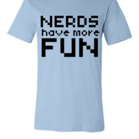 NERDS HAVE MORE FUN - Unisex T-shirt