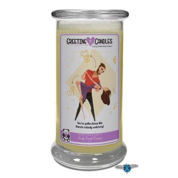You've Gotta Dance Like There's Nobody Watching! | Jewelry Greeting Candle
