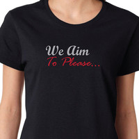 Fifty Shades of Grey Shirt, We Aim to Please Women's Fifty Shades of Grey Tshirt