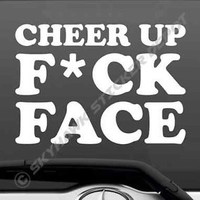 Cheer Up Fck Face Funny Sticker Vinyl Decal Car SUV Truck JDM Macbook