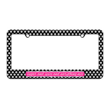 Sugar And Spice And Everything Nice - License Plate Tag Frame - Polka Dots Design