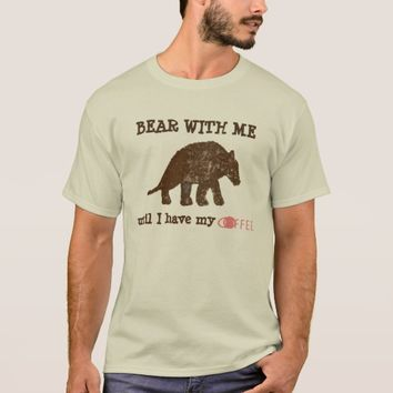 Brown Bear with me until I have my Coffee T-Shirt