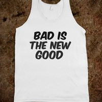 Bad is the new good
