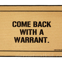 """Come Back With a Warrant"" Doormat"