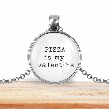 """Snarky pendant necklace, """"Pizza is my Valentine"""", choice of silver or bronze, key ring option"""