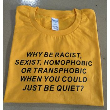 "''Why be Racist When You Could Just be Quiet ""Shirt Tumblr Outfit T-shirt Human Rights Unisex t shirt feminist women tops"