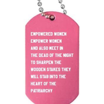 Empowered Women Empower Women and Also Meet in the Dead of Night to Sharpen the Wooden Stakes They Will Stab Into the Heart of the Patriarchy Dog Tag Necklace in Millennial Pink