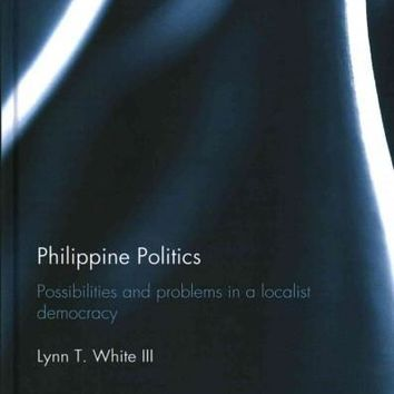 Philippine Politics: Progress and Problems in a Localist Democracy (Routledge Contemporary Southeast Asia)