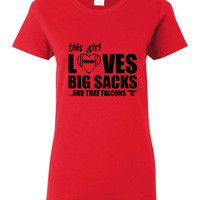 This Girl Loves Big Sacks and that Falcons D Tshirt. Great Fan Shirt Ladies and Unisex Style Shirt.  Makes a Great Gift!!!!!