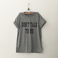 Don't talk to me t-shirt tee unisex mens womens hipster swag dope hype tumblr pinterest instagram blogger gifts christmas merch