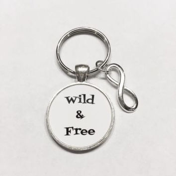 Infinity Wild And Free, Inspirational, Don't Give Up Quote Keychain