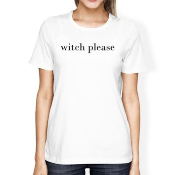 Witch Please Womens White Shirt