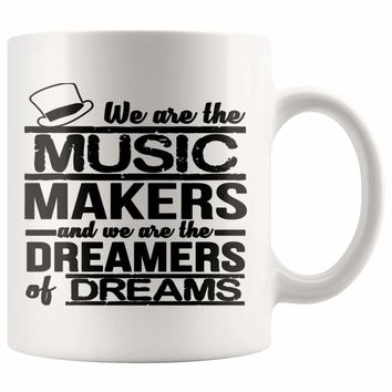Musician Mug We Are The Music Makers And We Are The 11oz White Coffee Mugs