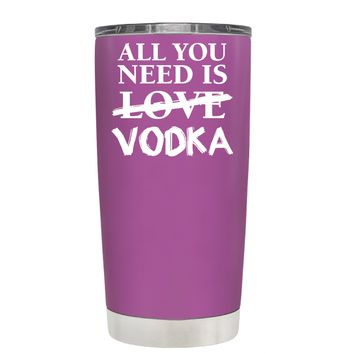 All You Need is Vodka on Light Violet 20 oz Tumbler Cup