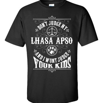 Don t Judge My LHASA APSO And I Wont Judge Your Kids v1 - Unisex Tshirt