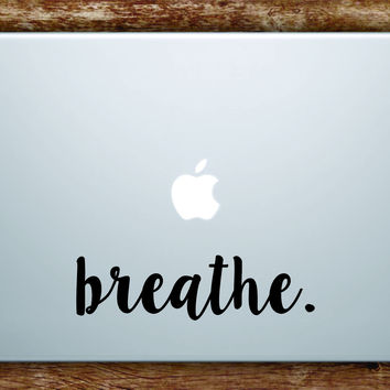 Breathe Laptop Apple Macbook Quote Wall Decal Sticker Art Vinyl Inspirational Quote Motivational Yoga Zen Meditate