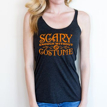 Scary Enough Without a Costume Tank
