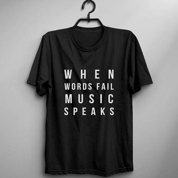 When words fail music speak black tshirt for women t-shirts funny t shirts cool band shirt top cute back to school girls ladies fashion