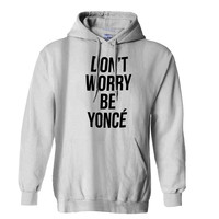 Don t Worry Be Yonce Beyonce Hoodie for Mens Hoodie and Womens Hoodie