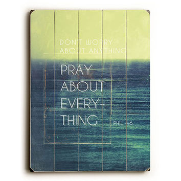 Pray About Everything by Artist Pocket Fuel Wood Sign