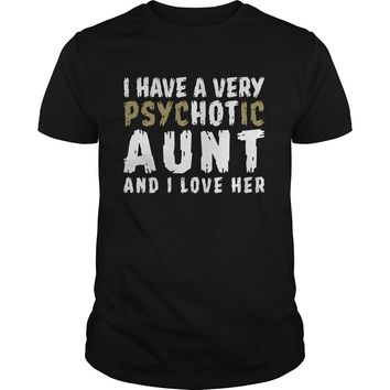 I have a very Psychotic Aunt and I love her shirt Guys Tee