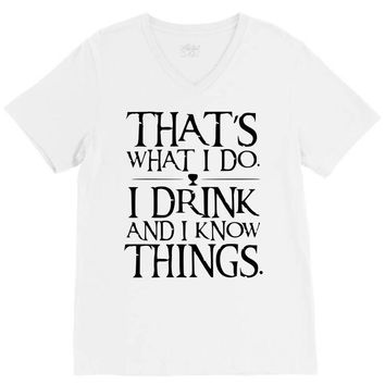 that what i do i drink and i know things V-Neck Tee