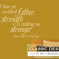 Vinyl Wall Decal - Taylor Swift, I Have an Excellent FATHER, His Strength is Making Me STRONGER, The Best Day lyrics