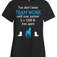 You don t know team work until your partner Horse T Shirt - Ladies T-Shirt