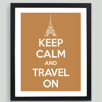 8x10 Keep Calm and Travel On Art Print - Customized in Any Color Personalized Typography Funny Vacation Gift