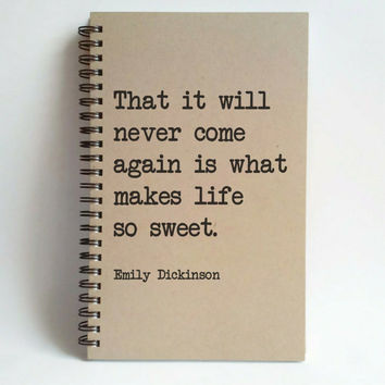 That it will never come again, makes life so sweet, Dickinson quote, 5x8 writing journal, custom spiral notebook, personalized brown kraft