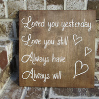 Loved you Yesterday, Always Will - Painted Wood Sign art, wall decor, Wood Quote, Anniversary Gift, Valentines Day Gift, Sweetheart, Rustic