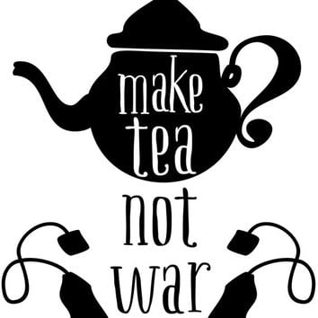 8x10 Printable Wall Art Make Tea Not War, quote print, black and white art, typography art print, kitchen art, kitchen decor, tea art