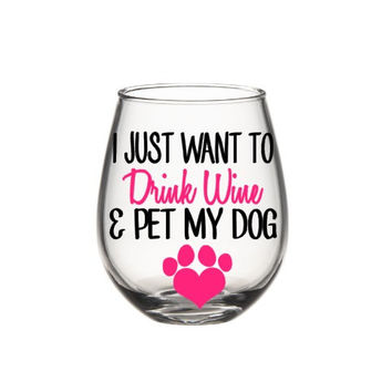 Wine Glasses - I Just Want To Drink Wine  And Pet My Dog Wine Glass, Dog Lovers Wine Glass