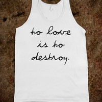 To Love is to Destroy-Unisex White Tank