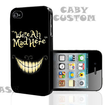 We're All Mad Here on iPhone 4 / iPhone 4S / iPhone 5 / Samsung S2 / Samsung S3 / Samsung S4 Case Cover