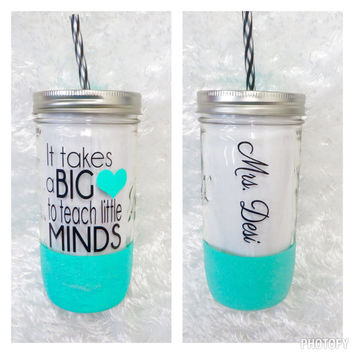 It takes a big heart to teach little minds * 24oz Mason jar Tumbler * Teacher Gift * Teacher Cup * Personalized cup * Glitter Dipped *