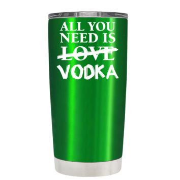 All You Need is Vodka on Translucent Green 20 oz Tumbler Cup