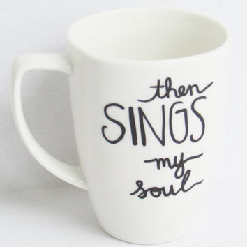 Then Sings My Soul -  Bible Christian inspired Coffee Mug