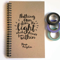 Writing journal spiral notebook cute diary sketchbook, 5x8 journal - Nothing can dim the light which shines from within - Maya Angelou quote