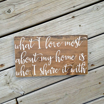 What I love most about my home is who I share it with, home sweet home, home is wherever I'm with you, home is where the heart is