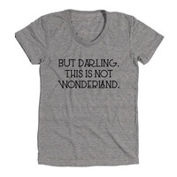 But Darling This Is Not Wonderland Womens Athletic Grey T Shirt - Graphic Tee - Clothing - Gift