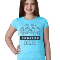 Be So Good They Can't Ignore You - Princess Crew Neck T-Shirt - Child and Junior - Baton, Twirling, Majorette, Twirler, Baton Twirler