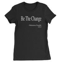 Be The Change Gandhi Quote  Womens T-shirt