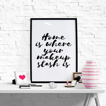 Home Is Where Your Makeup Stash Is, Makeup Print Makeup Poster Makeup Poster Funny Gift Gift For Wife Modern Poster Dormroom Decor