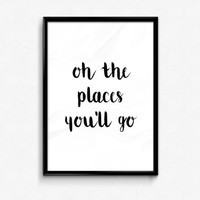 Oh the places you'll go - Nursery Decor - Home Decor - Apartment Decor - Typography Print - Inspirational Quote