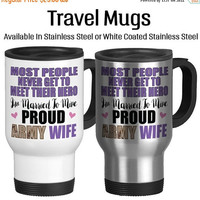 Travel Mug, Proud Army Wife Most People Never Get To Meet Their Hero Im Married To Mine Army Wife Mug, Stainless Steel 14 oz Coffee Cup